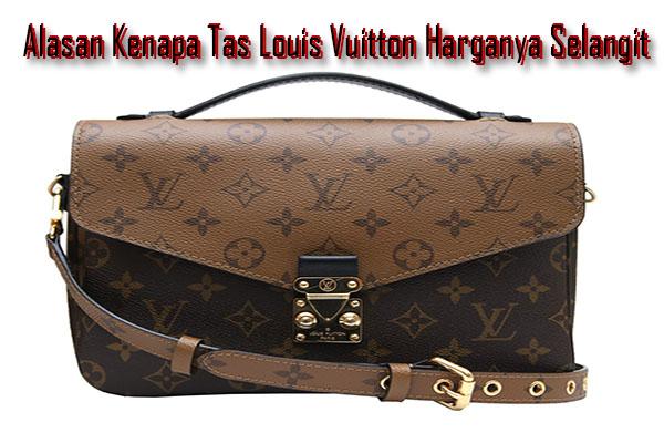 Alasan Kenapa Tas Louis Vuitton Harganya Selangit