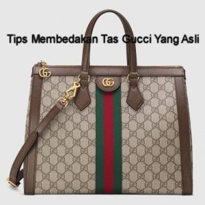 Tips Membedakan Tas Gucci Yang Asli